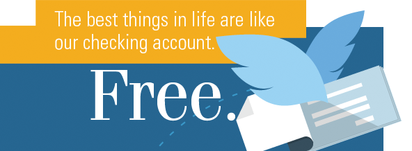 The best things in life are like our checking account. Free.