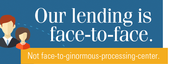 Our lending is face-to-face. Not face-to-ginormous-processing-center.